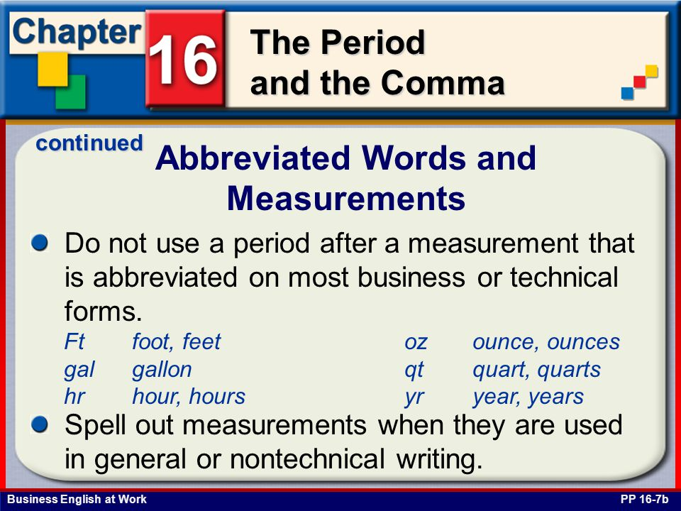 Business English at Work The Period and the Comma Abbreviated Words and Measurements PP 16-7b Do not use a period after a measurement that is abbrevia