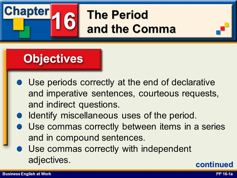 Business English at Work The Period and the Comma Restrictive Adjective Clauses PP 16-26 Do not set off a restrictive adjective clause (necessary for the meaning of the word it modifies) from the rest of the sentence.