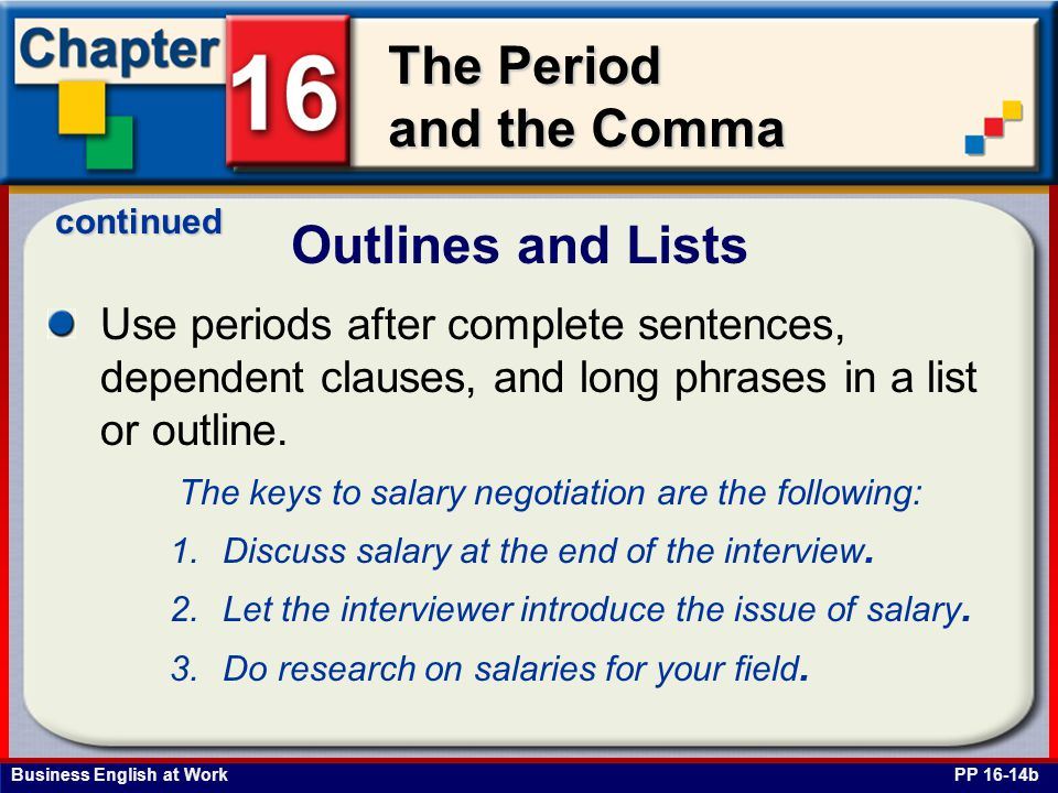 Business English at Work The Period and the Comma Outlines and Lists PP 16-14b Use periods after complete sentences, dependent clauses, and long phras