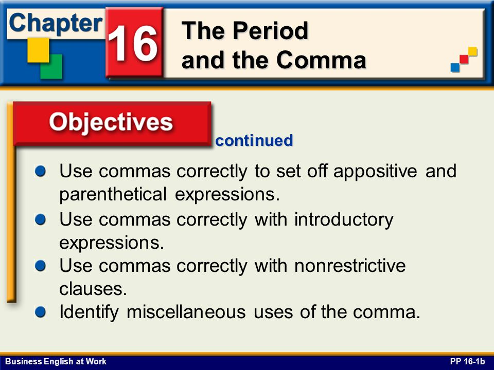 Business English at Work The Period and the Comma Declarative Sentences PP 16-2 Use a period at the end of a declarative sentence.
