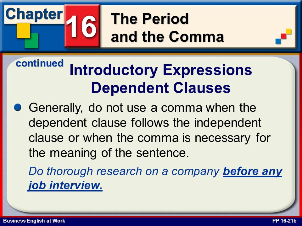 Business English at Work The Period and the Comma Introductory Expressions Dependent Clauses PP 16-21b Generally, do not use a comma when the dependen