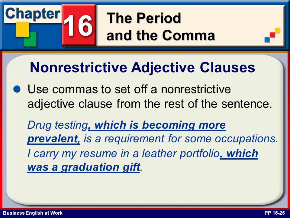 Business English at Work The Period and the Comma Nonrestrictive Adjective Clauses PP 16-25 Use commas to set off a nonrestrictive adjective clause fr