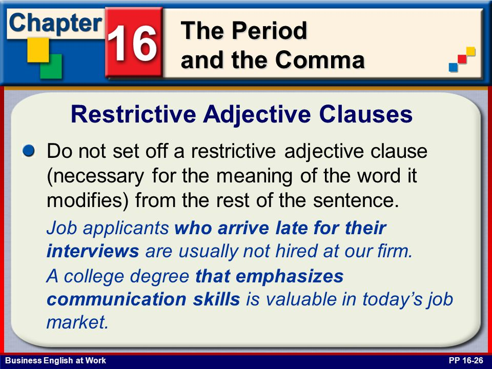 Business English at Work The Period and the Comma Restrictive Adjective Clauses PP 16-26 Do not set off a restrictive adjective clause (necessary for