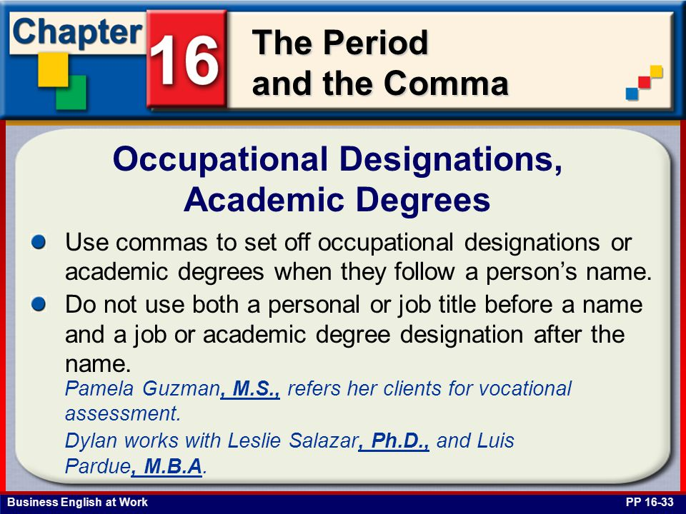 Business English at Work The Period and the Comma Occupational Designations, Academic Degrees PP 16-33 Use commas to set off occupational designations