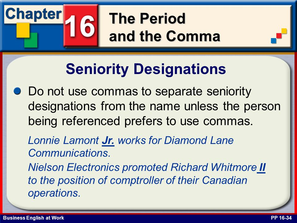 Business English at Work The Period and the Comma Seniority Designations PP 16-34 Do not use commas to separate seniority designations from the name u