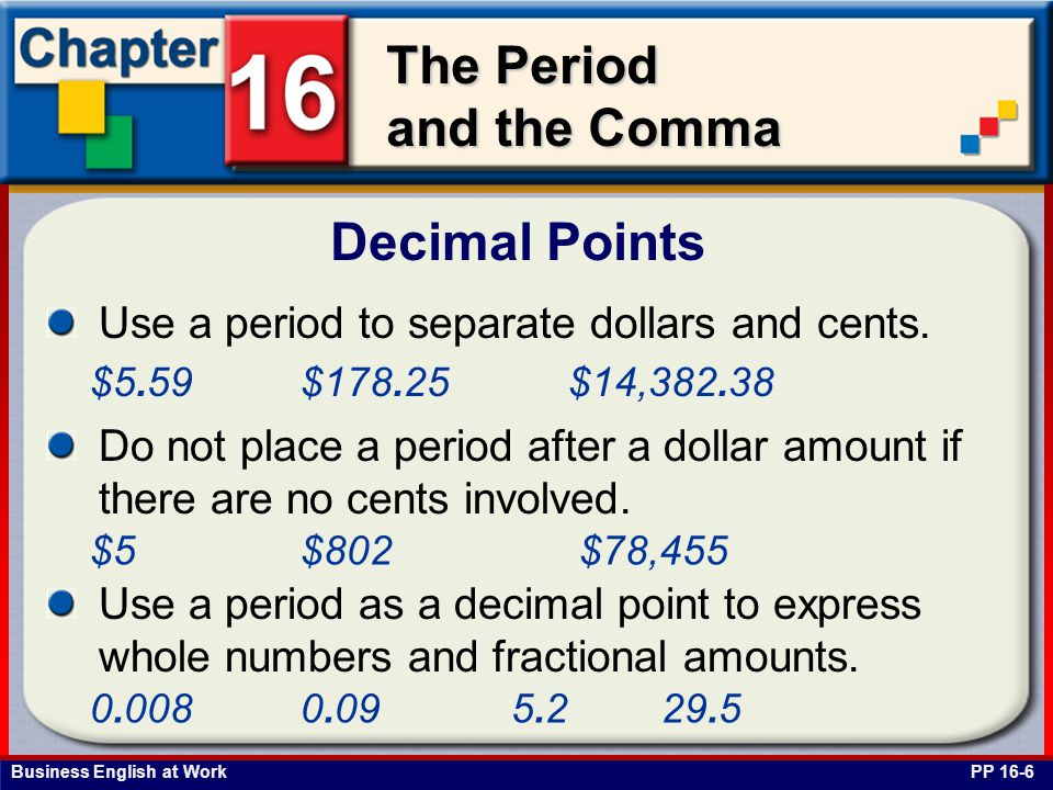 Business English at Work The Period and the Comma Abbreviated Words and Measurements PP 16-7a Use a period at the end of an abbreviated word.