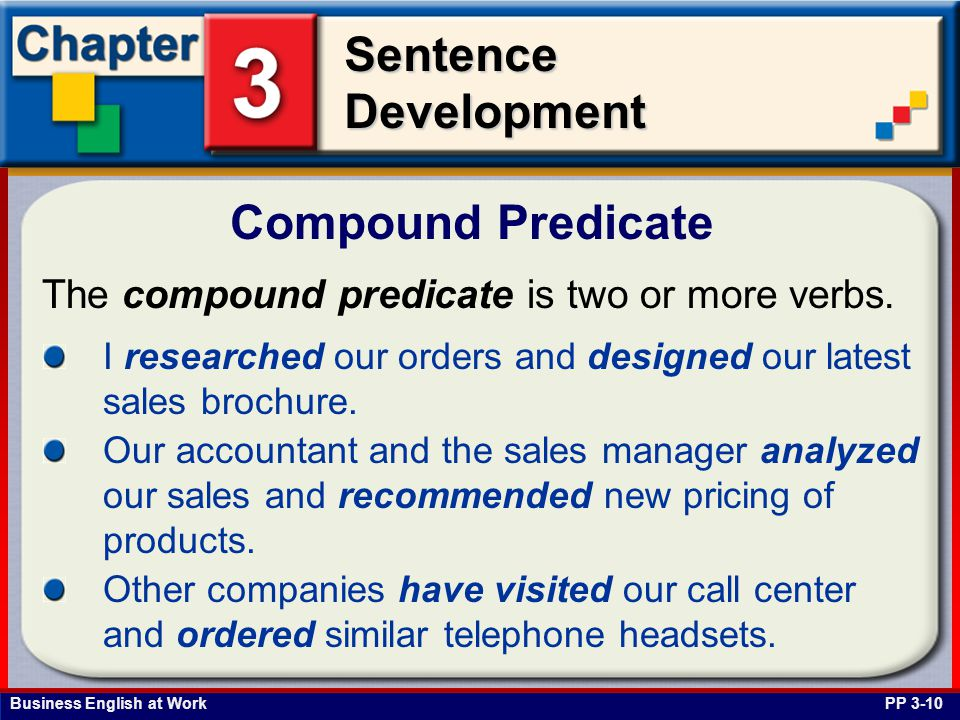 Business English at Work SentenceDevelopment The compound predicate is two or more verbs. Compound Predicate PP 3-10 I researched our orders and desig