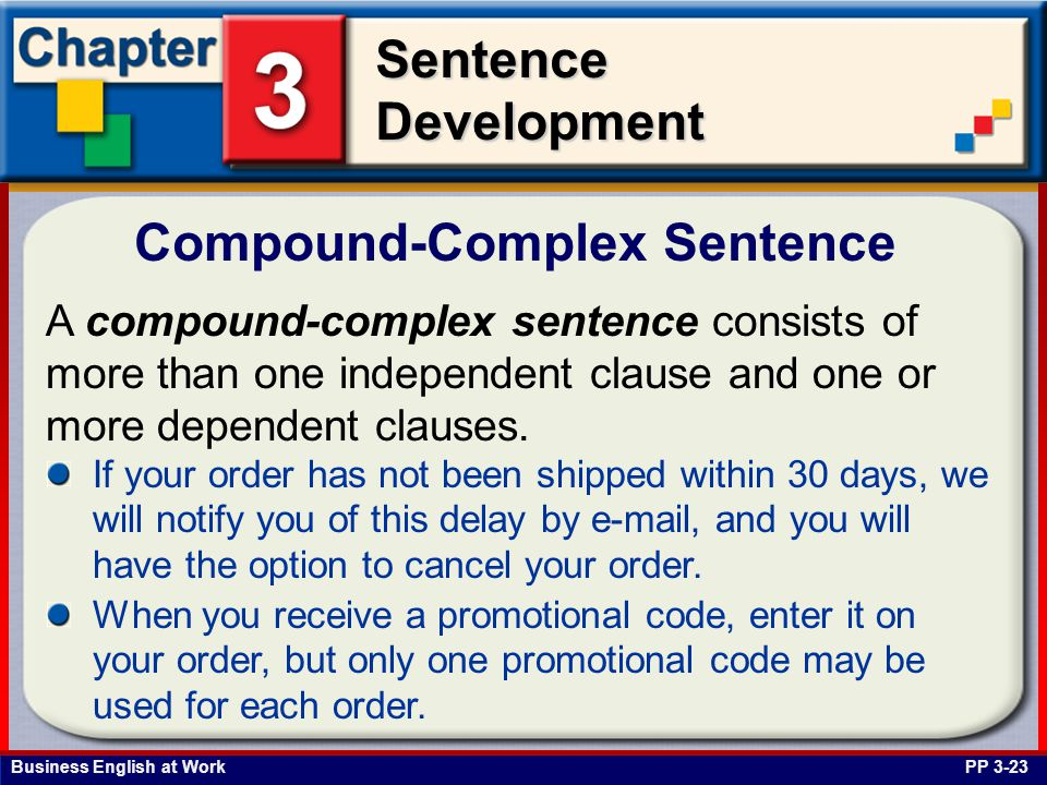 Business English at Work SentenceDevelopment A compound-complex sentence consists of more than one independent clause and one or more dependent clause