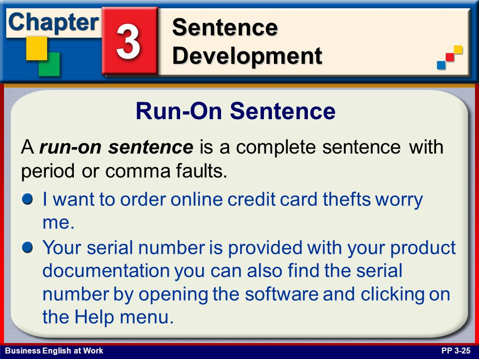 Business English at Work SentenceDevelopment A run-on sentence is a complete sentence with period or comma faults. Run-On Sentence PP 3-25 I want to o