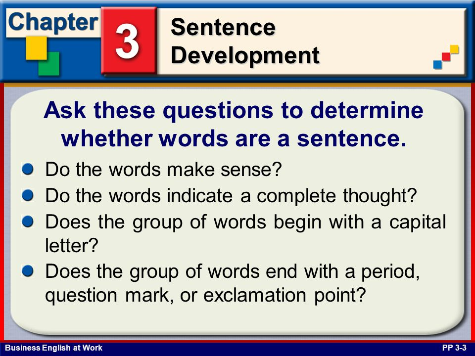 Business English at Work SentenceDevelopment Do the words make sense? Do the words indicate a complete thought? Does the group of words begin with a c