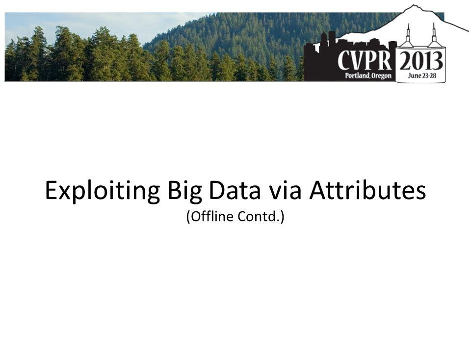 Exploiting Big Data via Attributes (Offline Contd.)