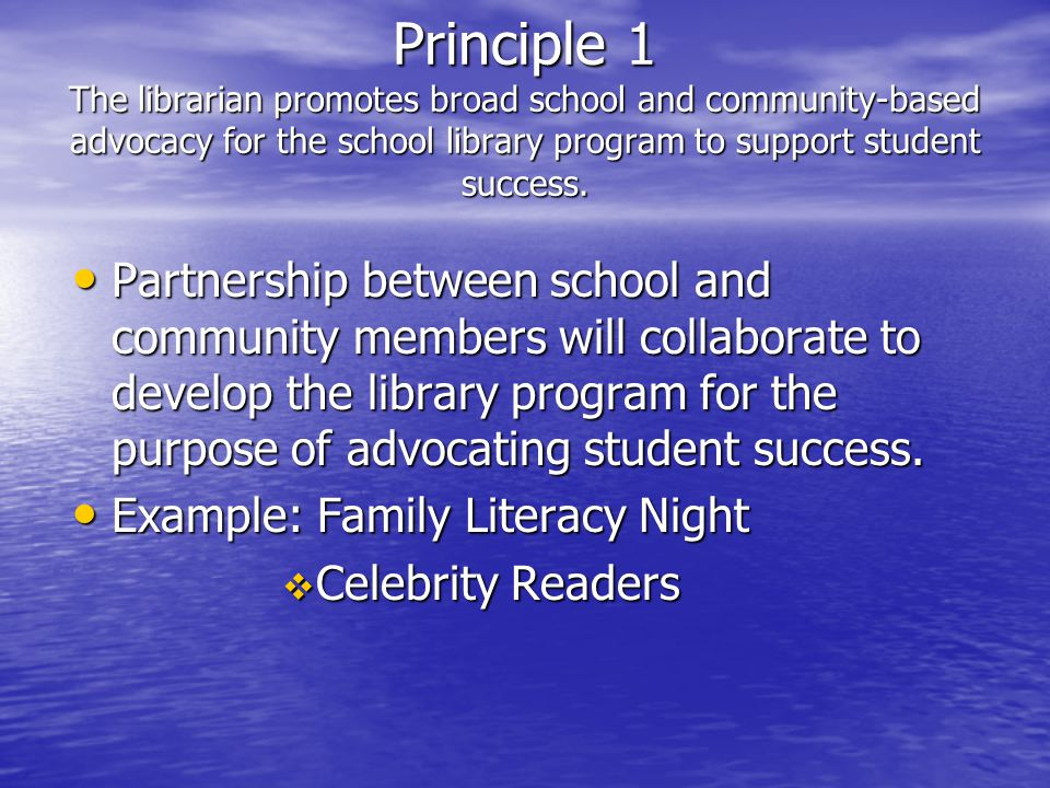 Principle 1 The librarian promotes broad school and community-based advocacy for the school library program to support student success.