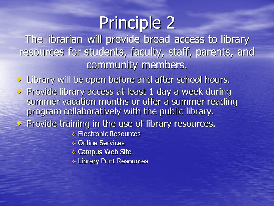 Principle 2 The librarian will provide broad access to library resources for students, faculty, staff, parents, and community members.