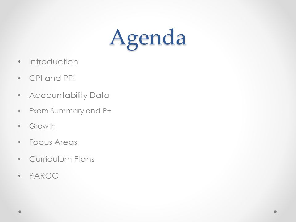 Agenda Introduction CPI and PPI Accountability Data Exam Summary and P+ Growth Focus Areas Curriculum Plans PARCC