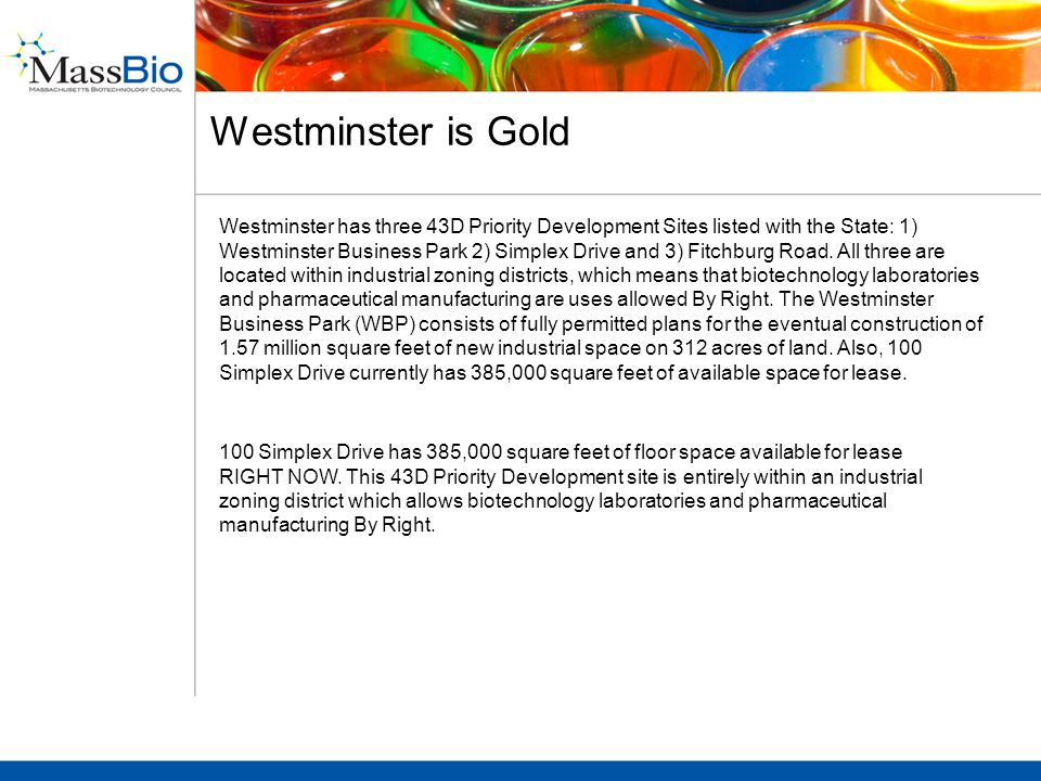 Westminster is Gold Westminster has three 43D Priority Development Sites listed with the State: 1) Westminster Business Park 2) Simplex Drive and 3) Fitchburg Road.