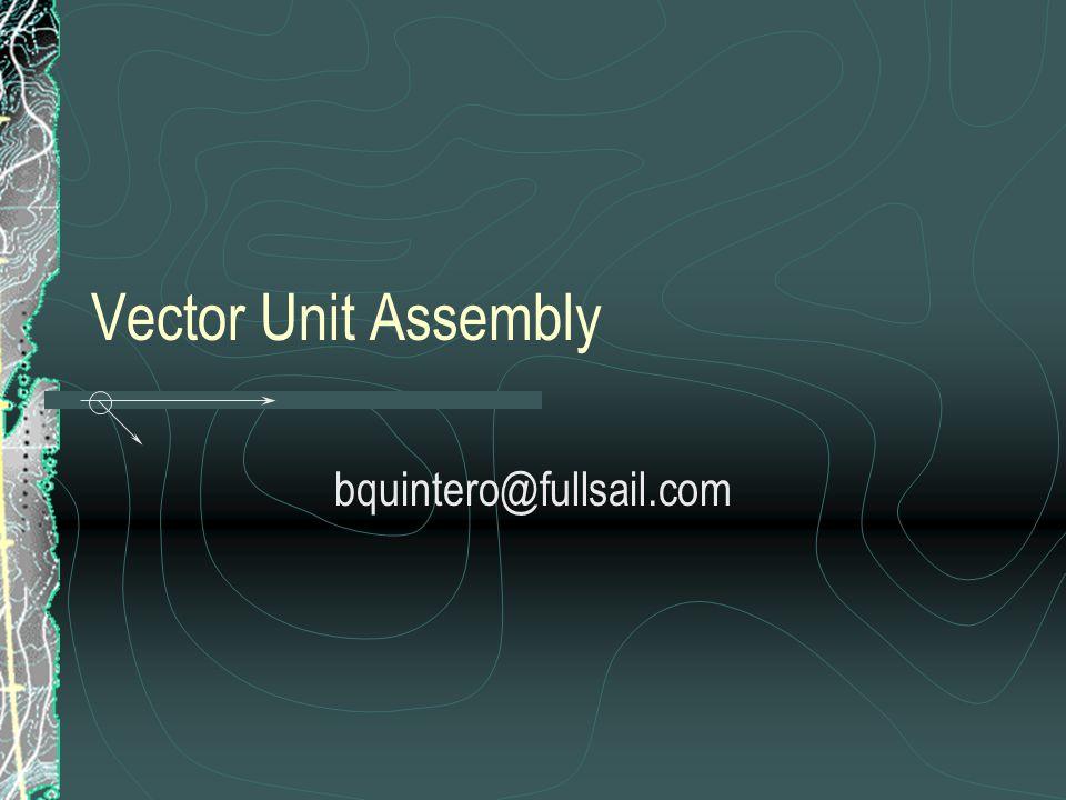 Vector Unit Assembly bquintero@fullsail.com