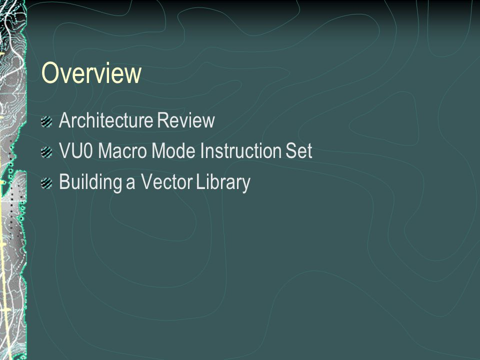 Overview Architecture Review VU0 Macro Mode Instruction Set Building a Vector Library