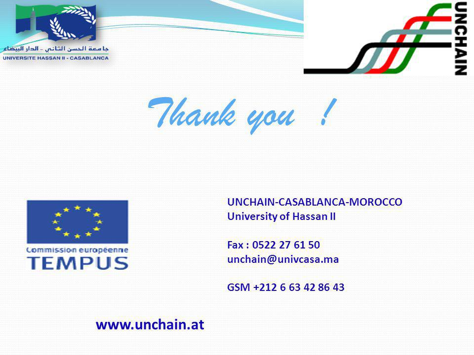 UNCHAIN-CASABLANCA-MOROCCO University of Hassan II Fax : 0522 27 61 50 unchain@univcasa.ma GSM +212 6 63 42 86 43 www.unchain.at Thank you !