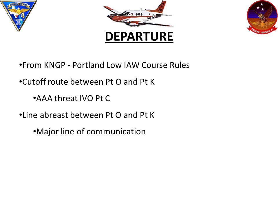 DEPARTURE From KNGP - Portland Low IAW Course Rules Cutoff route between Pt O and Pt K AAA threat IVO Pt C Line abreast between Pt O and Pt K Major line of communication