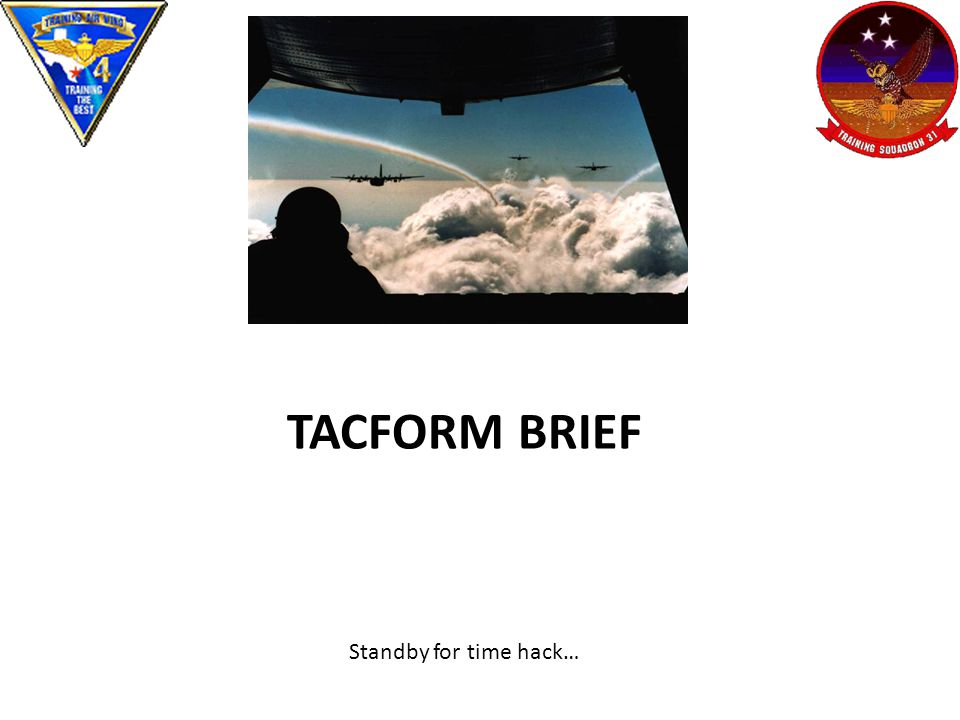 Montana TACFORM BRIEF Standby for time hack…