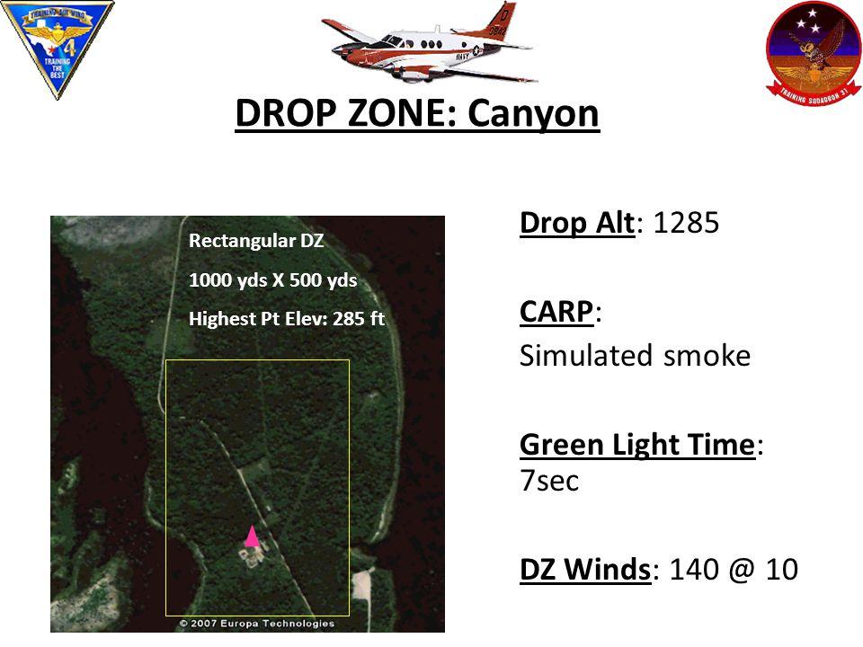 DROP ZONE: Canyon Drop Alt: 1285 CARP: Simulated smoke Green Light Time: 7sec DZ Winds: 140 @ 10 Rectangular DZ 1000 yds X 500 yds Highest Pt Elev: 285 ft