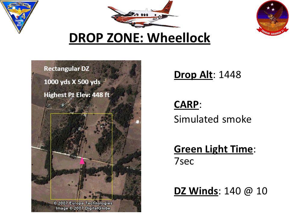 DROP ZONE: Wheellock Drop Alt: 1448 CARP: Simulated smoke Green Light Time: 7sec DZ Winds: 140 @ 10 Rectangular DZ 1000 yds X 500 yds Highest Pt Elev: 448 ft