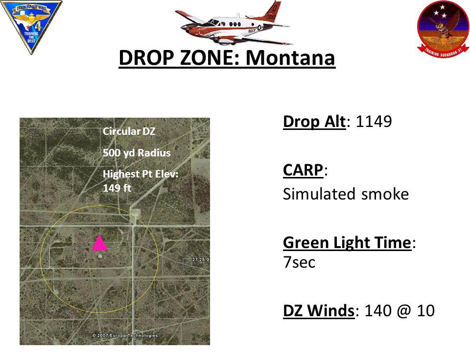DROP ZONE: Montana Drop Alt: 1149 CARP: Simulated smoke Green Light Time: 7sec DZ Winds: 140 @ 10 Circular DZ 500 yd radius Highest Pt Elev: 149 Circular DZ 500 yd Radius Highest Pt Elev: 149 ft