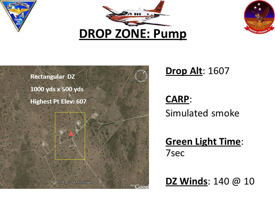 DROP ZONE: Pump Drop Alt: 1607 CARP: Simulated smoke Green Light Time: 7sec DZ Winds: 140 @ 10 Rectangular DZ 1000 yds x 500 yds Highest Pt Elev: 607