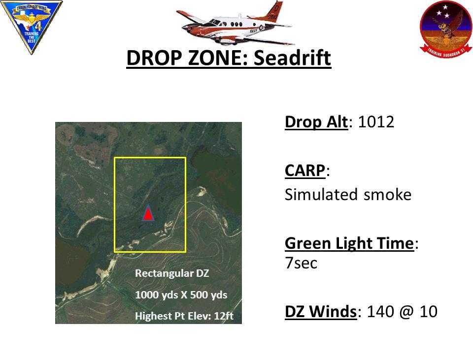 DROP ZONE: Seadrift Drop Alt: 1012 CARP: Simulated smoke Green Light Time: 7sec DZ Winds: 140 @ 10 Rectangular DZ 1000 yds X 500 yds Highest Pt Elev: 12ft