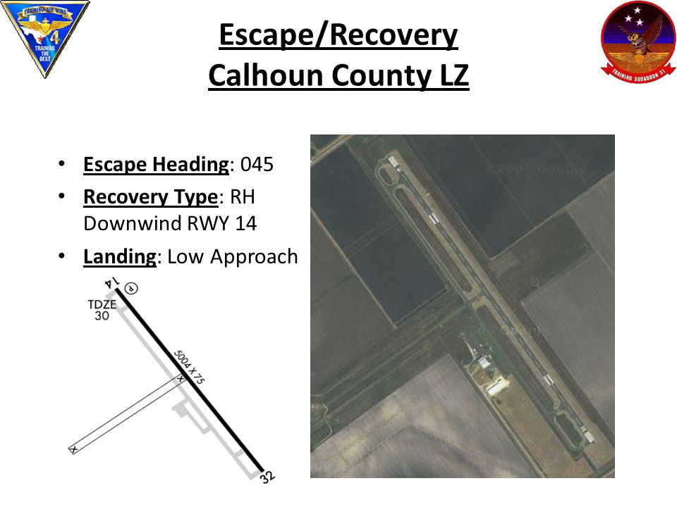 Escape/Recovery Calhoun County LZ Escape Heading: 045 Recovery Type: RH Downwind RWY 14 Landing: Low Approach