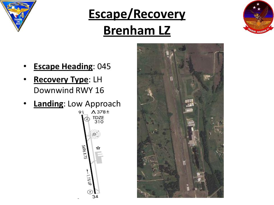 Escape/Recovery Brenham LZ Escape Heading: 045 Recovery Type: LH Downwind RWY 16 Landing: Low Approach
