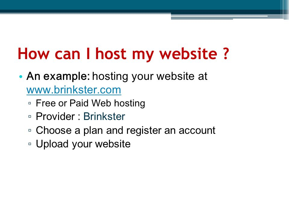 How can I host my website ? An example: hosting your website at www.brinkster.com www.brinkster.com ▫ Free or Paid Web hosting ▫ Provider : Brinkster