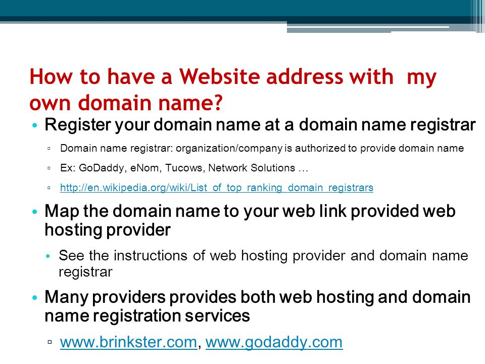 How to have a Website address with my own domain name? Register your domain name at a domain name registrar ▫ Domain name registrar: organization/comp