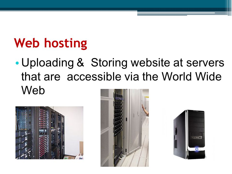 Uploading & Storing website at servers that are accessible via the World Wide Web