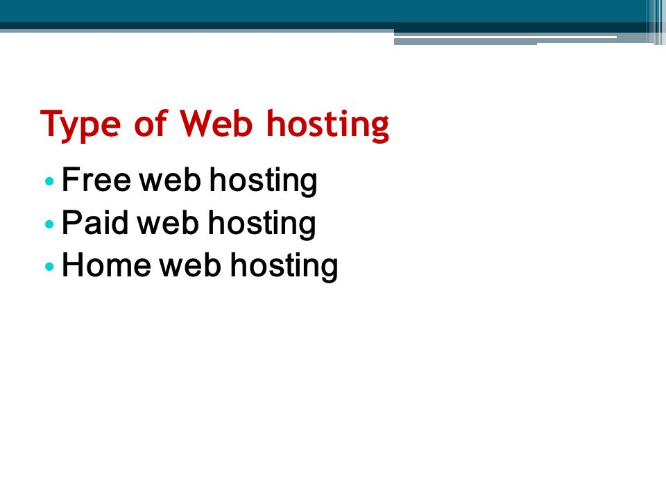 Type of Web hosting Free web hosting Paid web hosting Home web hosting