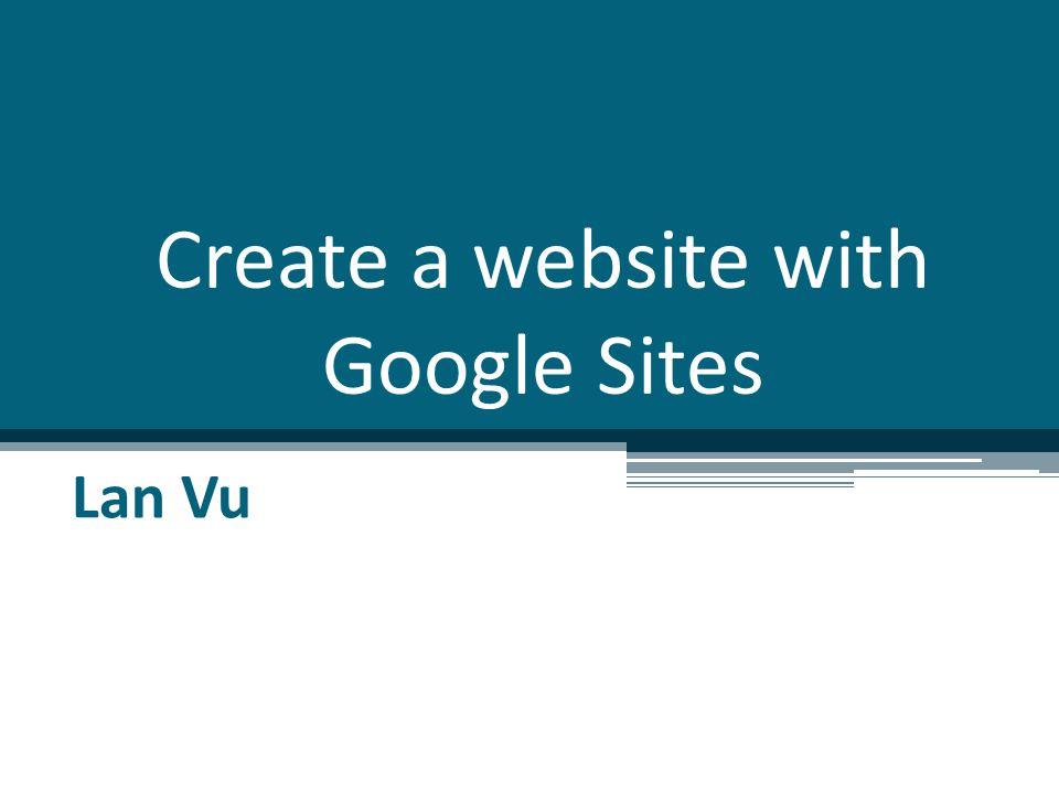 Create a website with Google Sites Lan Vu