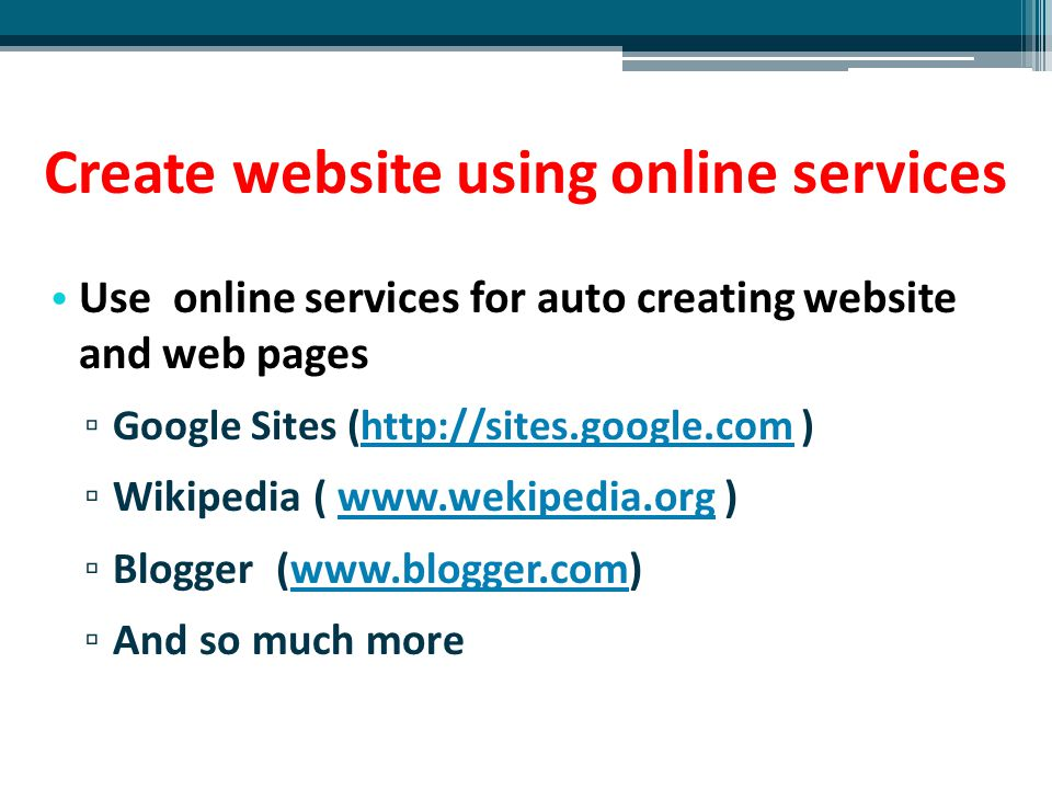 Create website using online services Use online services for auto creating website and web pages ▫ Google Sites (http://sites.google.com )http://sites
