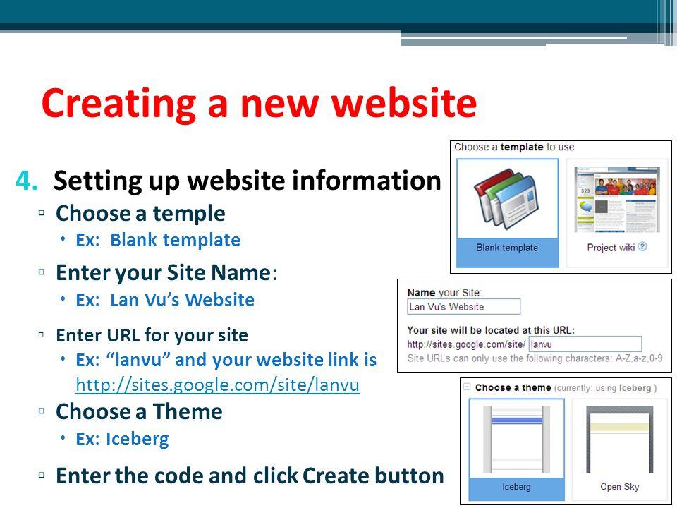 Creating a new website 4.Setting up website information ▫ Choose a temple  Ex: Blank template ▫ Enter your Site Name:  Ex: Lan Vu's Website ▫ Enter