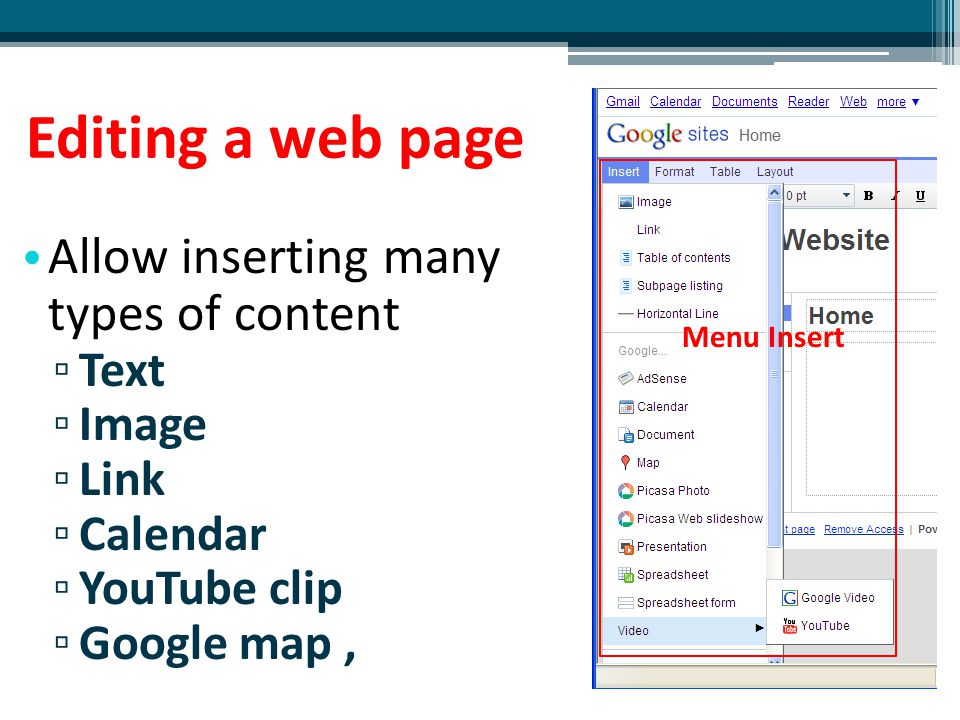 Editing a web page Allow inserting many types of content ▫ Text ▫ Image ▫ Link ▫ Calendar ▫ YouTube clip ▫ Google map, Menu Insert