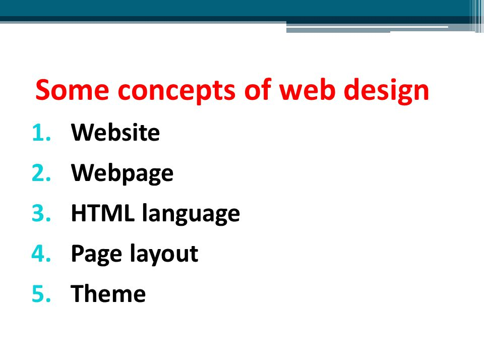 Some concepts of web design 1.Website 2.Webpage 3.HTML language 4.Page layout 5.Theme