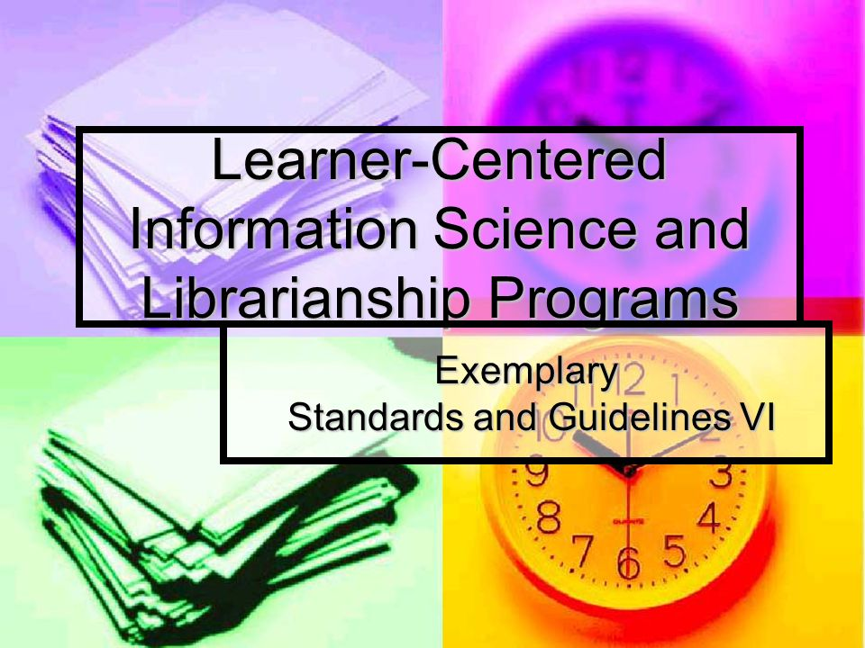 Learner-Centered Information Science and Librarianship Programs Exemplary Standards and Guidelines VI