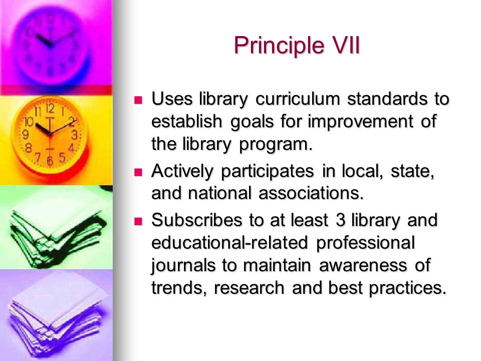 Principle VII Uses library curriculum standards to establish goals for improvement of the library program.