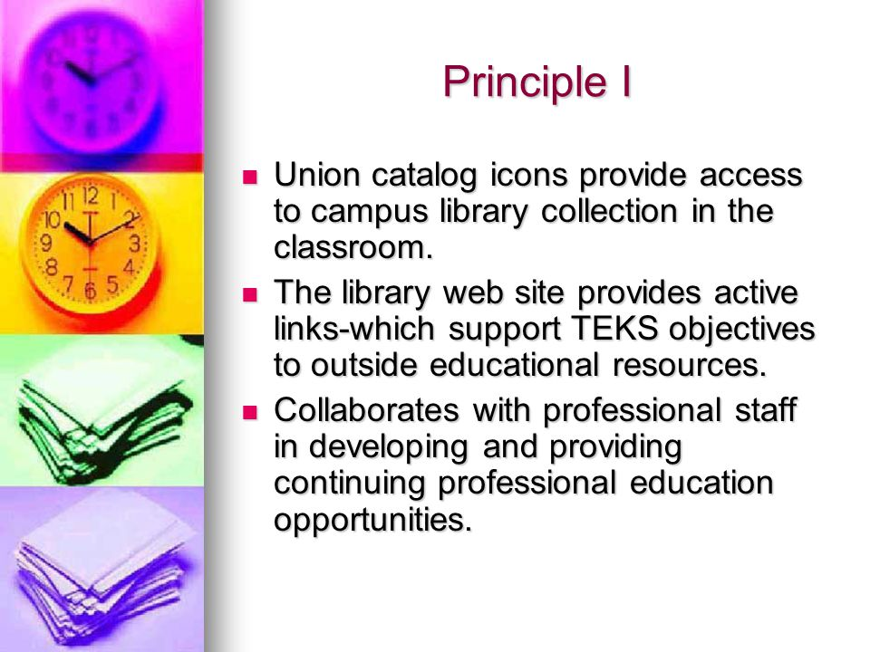 Principle I (continued…) Collaborating with other academic librarians provides high school students and staff access to university collections and services.
