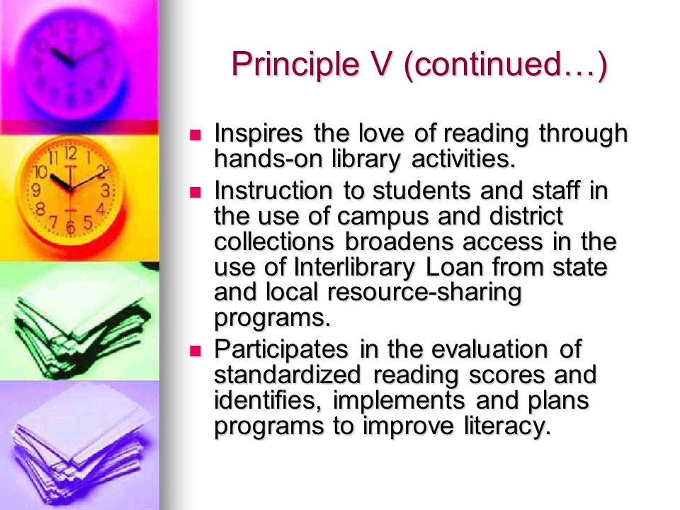 Principle V (continued…) Inspires the love of reading through hands-on library activities.