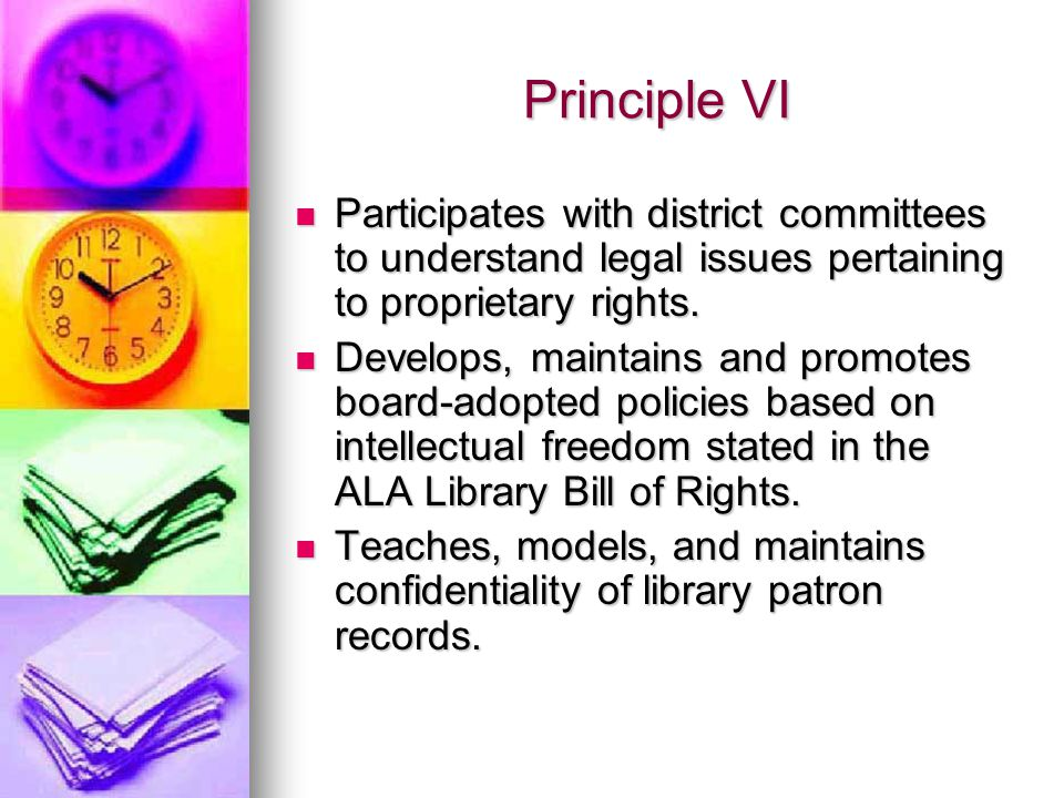 Principle VI Participates with district committees to understand legal issues pertaining to proprietary rights.