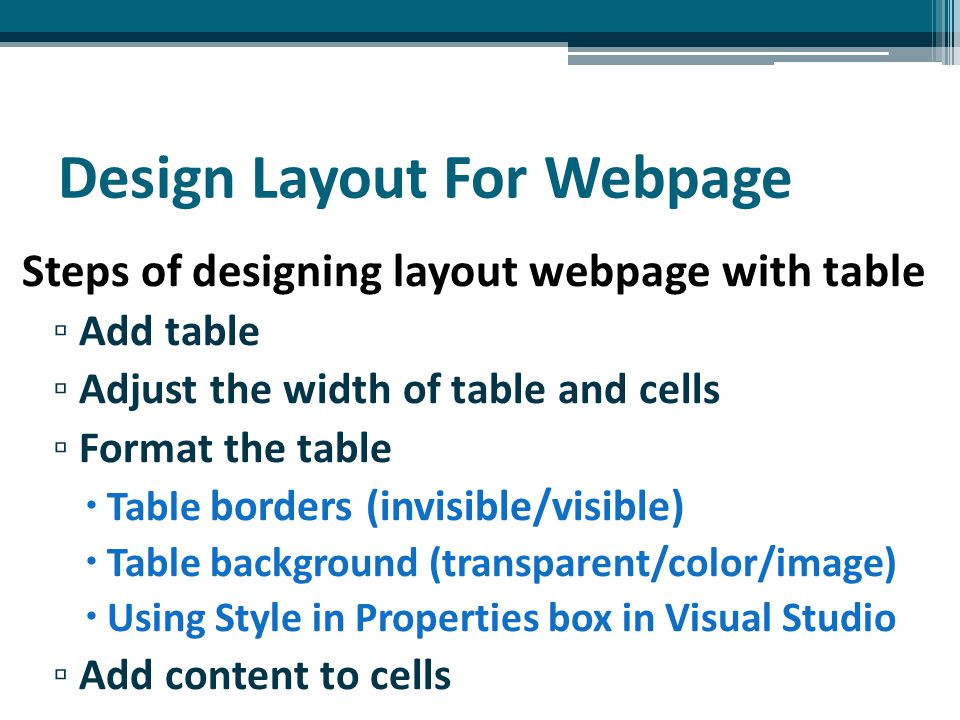 Design Layout For Webpage Steps of designing layout webpage with table ▫ Add table ▫ Adjust the width of table and cells ▫ Format the table  Table bo