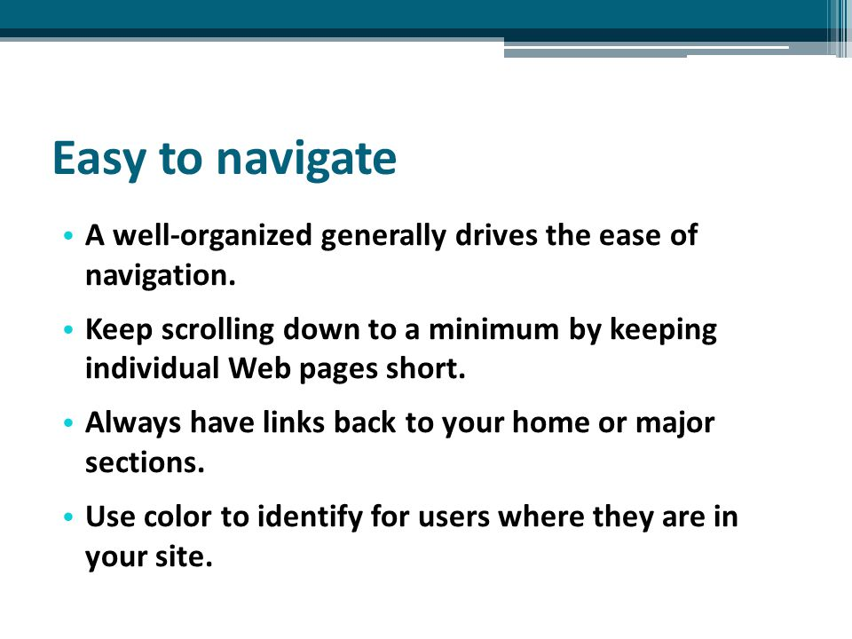 Easy to navigate A well-organized generally drives the ease of navigation.