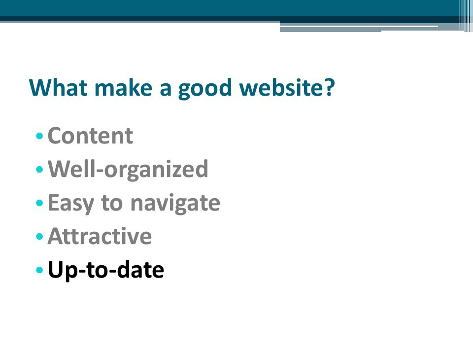 What make a good website Content Well-organized Easy to navigate Attractive Up-to-date