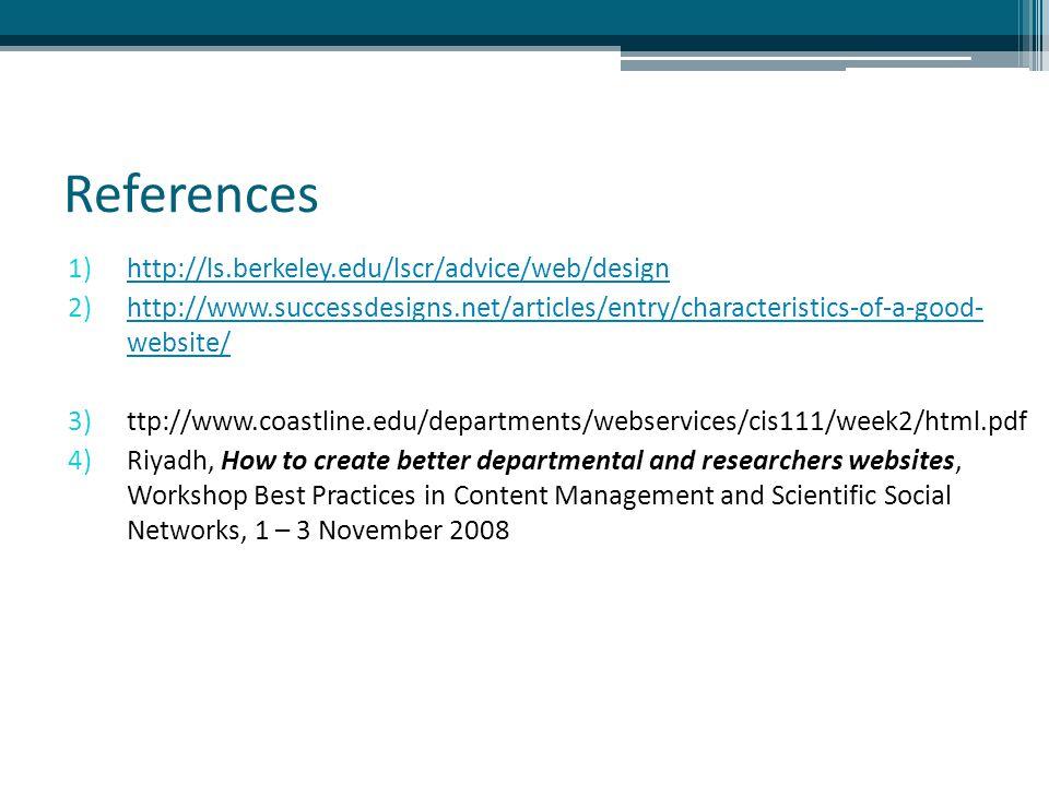 References 1)http://ls.berkeley.edu/lscr/advice/web/designhttp://ls.berkeley.edu/lscr/advice/web/design 2)http://www.successdesigns.net/articles/entry