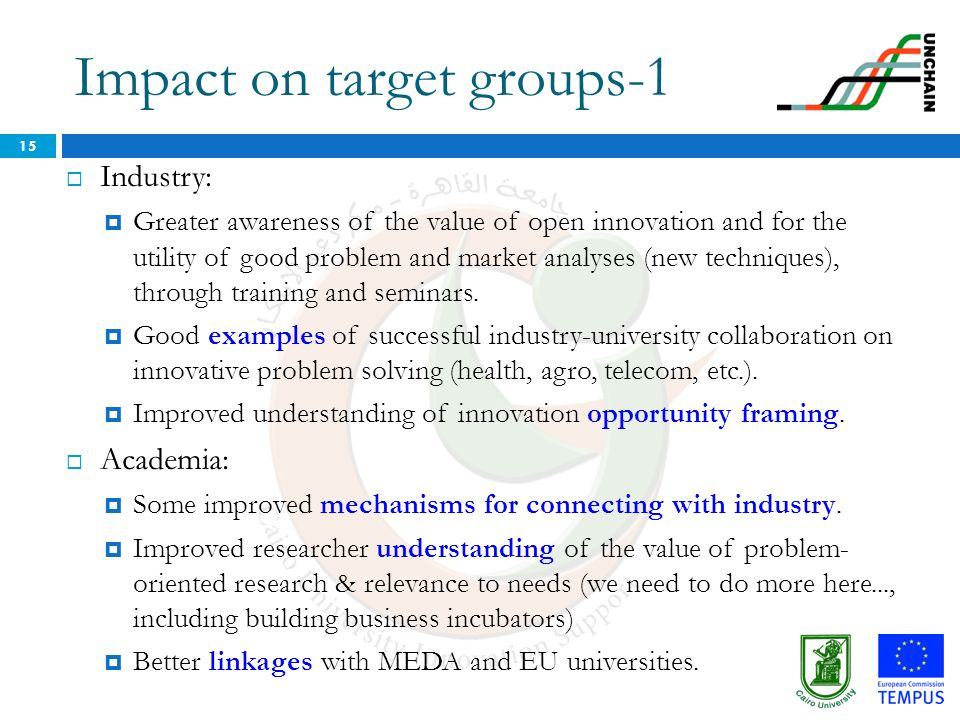 Impact on target groups-1 15  Industry:  Greater awareness of the value of open innovation and for the utility of good problem and market analyses (